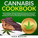 Cannabis Cookbook: Quick and Easy Medical Marijuana Recipes for Sweet and Tasty Edibles. Get High and Understand Well Cannabis Pharmacy for Chronic Pain Relief, Anxiety and Much More