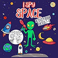 I SPY SPACE ACTIVITY BOOK:: For 2-6 A Fun Coloring and Guessing Game For Little Kids, Toddler and Preschool