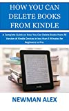 HOW YOU CAN DELETE BOOKS FROM KINDLE: A Complete Guide on How You Can Delete Books from All Version of Kindle Devices in less than 5 Minutes for Beginners to Pro. (English Edition)