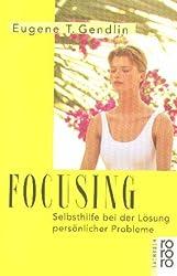 Focusing.: Written by Eugene T. Gendlin, 1998 Edition, Publisher: Rowohlt Taschenbuch Verla [Paperback]