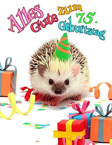 Alles Gute zum 75. Geburtstag: Besser als eine Geburtstagskarte!  Niedliches Igel-Geburtstagsbuch, das als Tagebuch oder Notizbuch verwendet werden kann.
