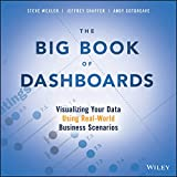 The Big Book of Dashboards: Visualizing Your Data Using Real–World Business Scenarios