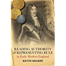 Reading Authority and Representing Rule in Early Modern England by Kevin Sharpe (2012-08-23)