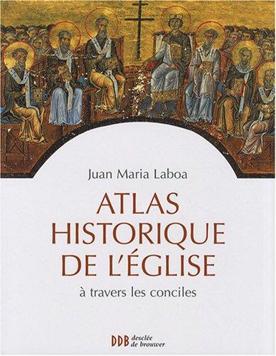 Atlas historique de l'Eglise à travers les conciles par Juan-Maria Laboa