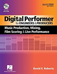 Digital Performer for Engineers and Producers: Music Production, Mixing, Film Scoring, and Live Performance (Quick Pro Guides) (Quick Pro Guides (Hal Leonard)) by David E. Roberts (2013-08-01)