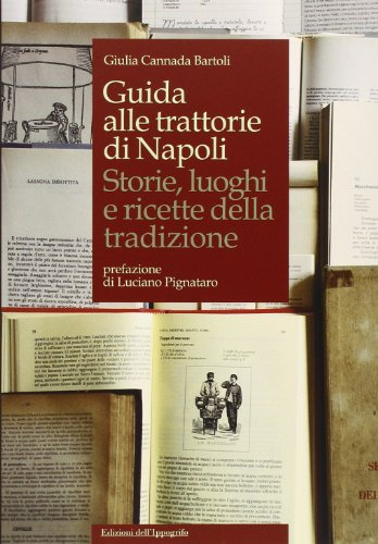Guida alle trattorie di Napoli. Storie, luoghi e ricette della tradizione