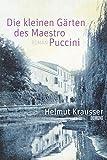 Die kleinen Gärten des Maestro Puccini - Helmut Krausser