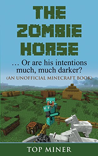 The Zombie Horse: …  Or are his intentions much, much darker?   (An Unofficial Minecraft Book) (English (Horse Zombie Minecraft)