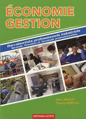 Economie Gestion : Baccalauréats professionnels industriels Seconde, Première et Terminale professionnelles by Haïm Arouh (2009-07-15) par Haïm Arouh;Thierry Mercou