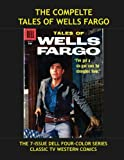 The Complete Tales Of Wells Fargo: The 8-Issue Dell Four-Color Series - Based on the Hit TV Western - All Stories - No Ads