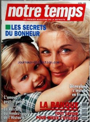NOTRE TEMPS MAGAZINE [No 268] du 01/04/1992 - LES SECRETS DU BONHEUR -DISNEYLAND S'INSTALLE EN FRANCE -L'AMOUR PEUT-IL GUERIR -LE VERCORS AU RENDEZ-VOUS DE L'HISTOIRE -LA BANQUE / TOUT SAVOIR POUR MIEUX L'UTILISER