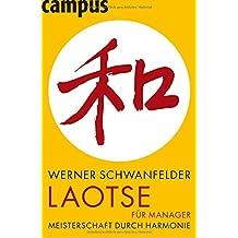 Laotse für Manager: Meisterschaft durch Gelassenheit