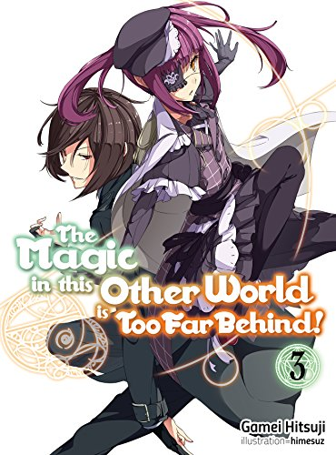 The Magic in this Other World is Too Far Behind! Volume 3 (English Edition) por Gamei Hitsuji