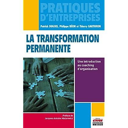 La transformation permanente: Une introduction au coaching d'organisation (Pratiques d'entreprises)