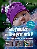 Babymützen selbstgemacht! 10 niedliche Modelle in je 10 Minuten, ganz einfach ohne Nähen