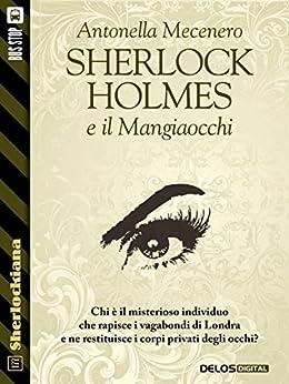 Sherlock Holmes e il Mangiaocchi (Sherlockiana) di [Antonella Mecenero]