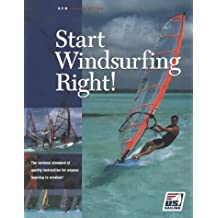 Start Windsurfing Right!: The National Standard of Quality Instruction for Anyone Learning to Windsurf (US Sailing Certification)