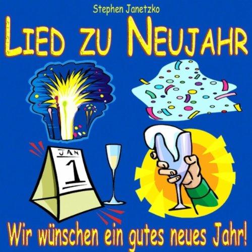 Wir wünschen ein gutes neues Jahr! ( Lied zu Neujahr ) von Stephen ...