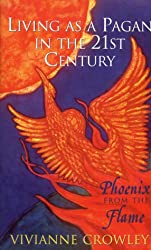 Phoenix from the Flame: Living as a Pagan in the 21st Century