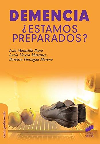 Demencia ¿Estamos preparados? (Psicología,Guías Profesionales nº 18) por Iván/Utrera Martínez, Lucía/Paniagua Moreno, Bárbara Moratilla Pérez