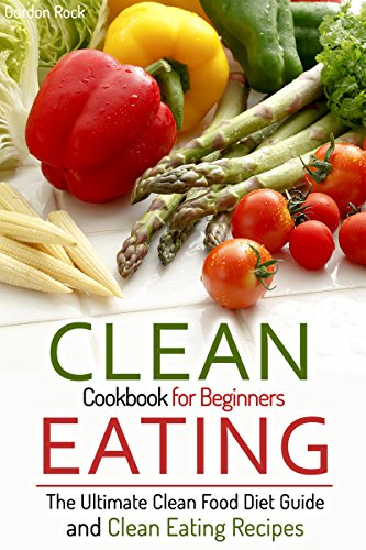 Clean eating cookbook for beginners the ultimate clean food diet clean eating cookbook for beginners the ultimate clean food diet guide and clean eating recipes forumfinder Image collections