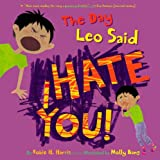 [( The Day Leo Said I Hate You! )] [by: Robie H. Harris] [Dec-2010]