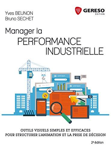 Manager la performance industrielle: Outils visuels, simples et efficaces pour structurer l'animation et la prise de décision