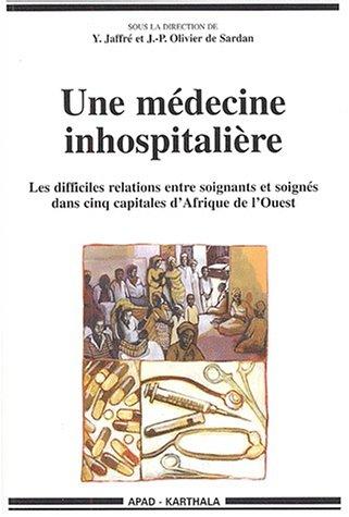 Une mdecine inhospitalire : Les Difficiles Relations entre soignants et soigns dans cinq capitales d'Afrique de l'Ouest