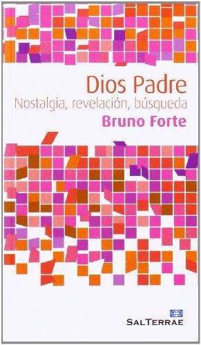 Dios Padre : nostalgia, revelación, búsqueda por Bruno Forte