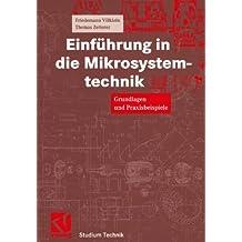 Einführung in die Mikrosystemtechnik: Grundlagen und Praxisbeispiele (Studium Technik)