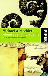 Abenteuer Philosophie: Ein Schnellkurs für Einsteiger
