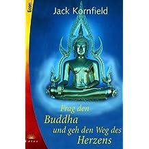 Frag den Buddha, und geh den Weg des Herzens