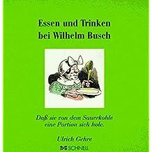 Essen und Trinken bei Wilhelm Busch (Wilhelm Busch Geschenkbücher / Zitatesammlungen)