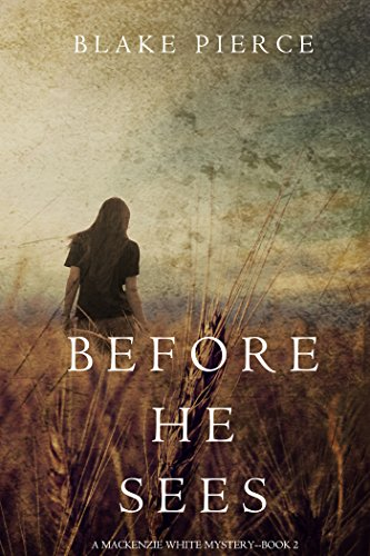 Before He Sees (A Mackenzie White Mystery—Book 2) by [Pierce, Blake]