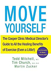 Move Yourself: The Cooper Clinic Medical Director's Guide to All the Healing Benefits of Exercise (even a Little!) by Tedd Mitchell (2008-03-10)