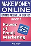 Power of Email Marketing: Book 6 of the Make Money Online Entrepreneur Series by Kip Piper (2014-02-10)