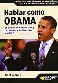 Hablar como Obama: El poder de comunicar y persuadir con firmeza y visión par Shel Leanne