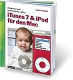 iTunes 7 und iPod für den Mac: iLife von Apple schnell, einfach und unterhaltsam erklärt - Musik, Hörbuch, Spiele und Podcast - Daniel Mandl