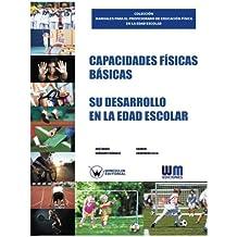 Capacidades físicas básicas. Su desarrollo en la edad escolar (COLECCIÓN MANUALES PARA EL PROFESORADO DE EDUCACIÓN FÍSICA EN LA EDAD ESCOLAR)