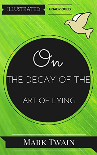 On The Decay Of The Art Of Lying: By Mark Twain : Illustrated & Unabridged (Free Bonus Audiobook)