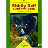 Richtig Golf rund ums Grün: Chip, Pitch, Putt und Sand