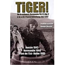 Tiger!: The Tiger Tank in the Eastern Front, in Normandy and in Germany 1942-45