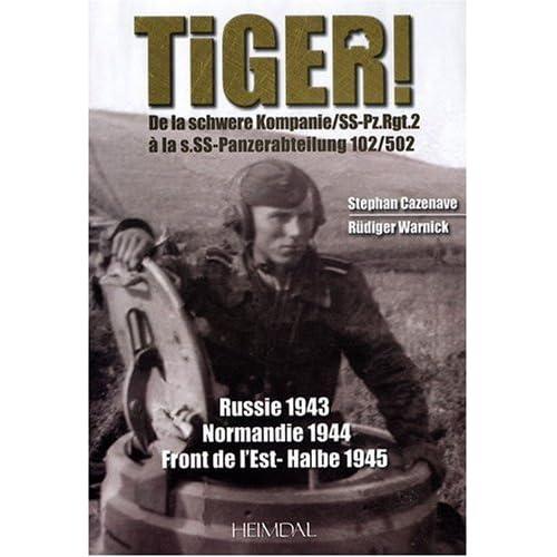 Tiger ! Russie 1943 - Normandie 1944 - Front de l'Est-Halbe 1945