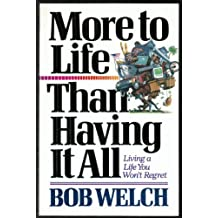 More to Life Than Having It All by Bob Welch (1992-04-03)