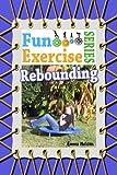 Rebounding (The Fun Exercise Series Book 1) (English Edition)