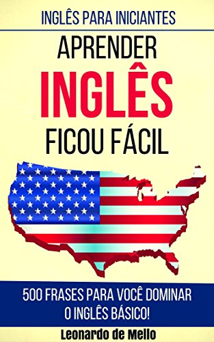 Inglês Para Iniciantes: Aprender Inglês Ficou Fácil (500 Frases ...