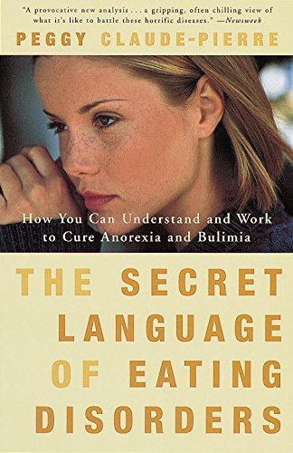 The Secret Language of Eating Disorders: How You Can Understand and Work to Cure Anorexia and Bulimia by Peggy Claude-Pierre (1998-12-29)