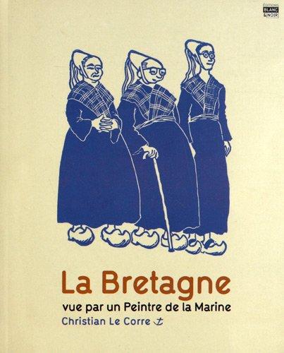 La Bretagne vue par un peintre de la marine par Christian Le Corre