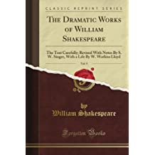 The Dramatic Works of William Shakespeare: The Text Carefully; Revised With Notes By S. W. Singer, With a Life By W. Watkiss Lloyd, Vol. 9 (Classic Reprint)