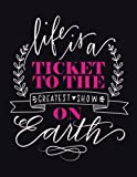 Life is a ticket to the greatest show on earth: Cornell And Lined Notebook Inspirational Quotes Cornell Notebook: Volume 8 (Inspirational Quotes Paper Notebook Journal And Lined Series)